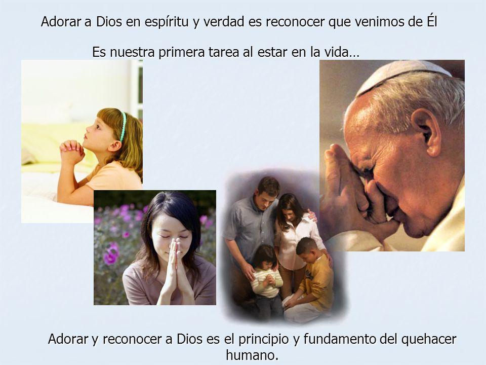 Adorar a Dios en espíritu y verdad es reconocer que venimos de Él