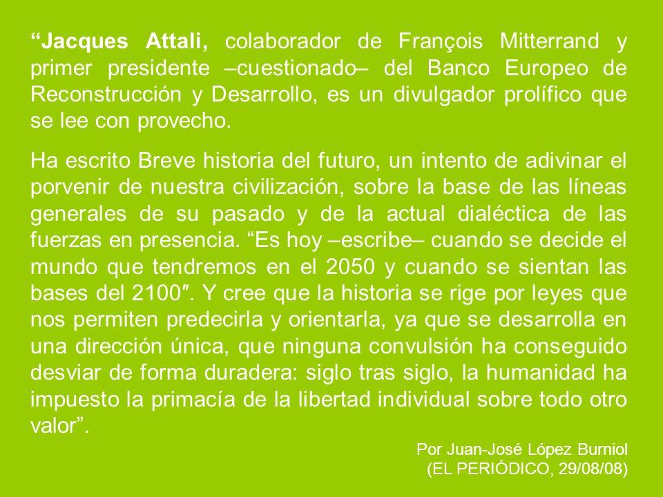 Jacques Attali, colaborador de François Mitterrand y primer presidente –cuestionado– del Banco Europeo de Reconstrucción y Desarrollo, es un divulgador prolífico que se lee con provecho.