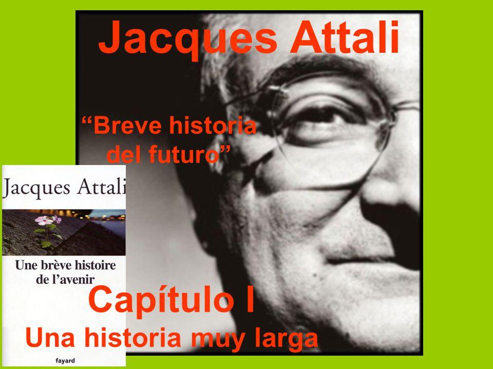 Jacques Attali Capítulo I Una historia muy larga Breve historia