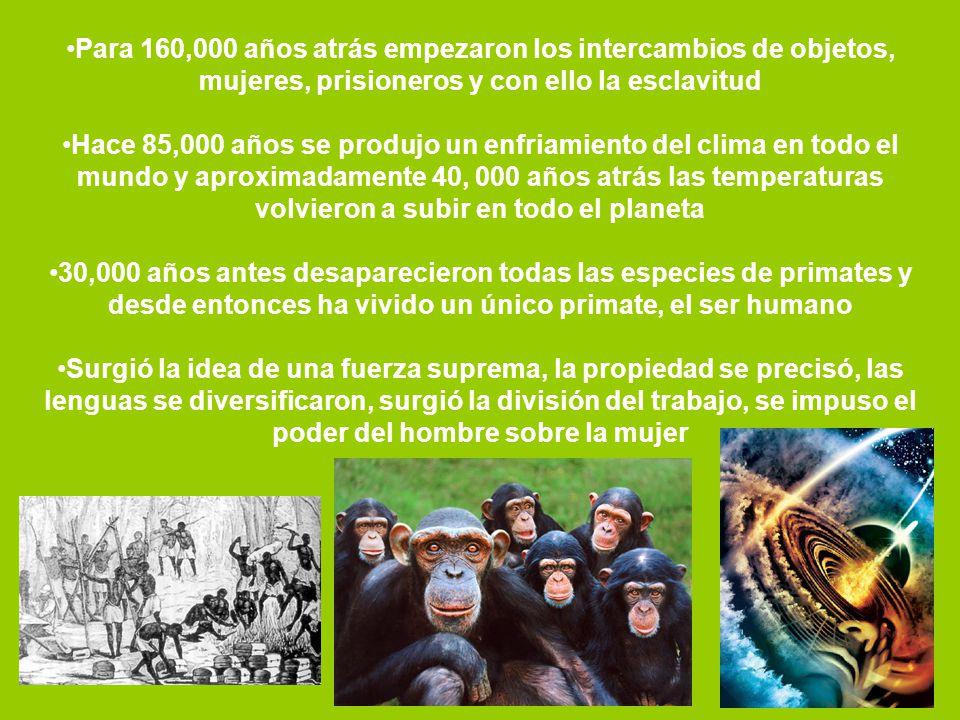 Para 160,000 años atrás empezaron los intercambios de objetos, mujeres, prisioneros y con ello la esclavitud