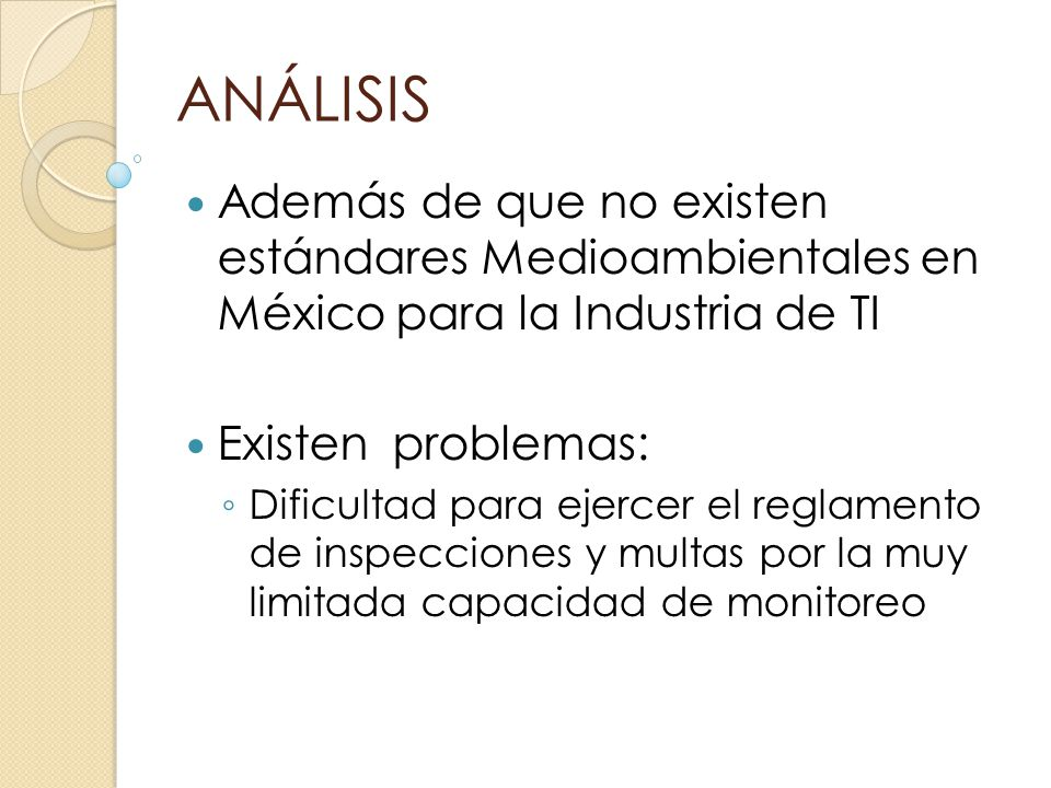 ANÁLISIS Además de que no existen estándares Medioambientales en México para la Industria de TI. Existen problemas: