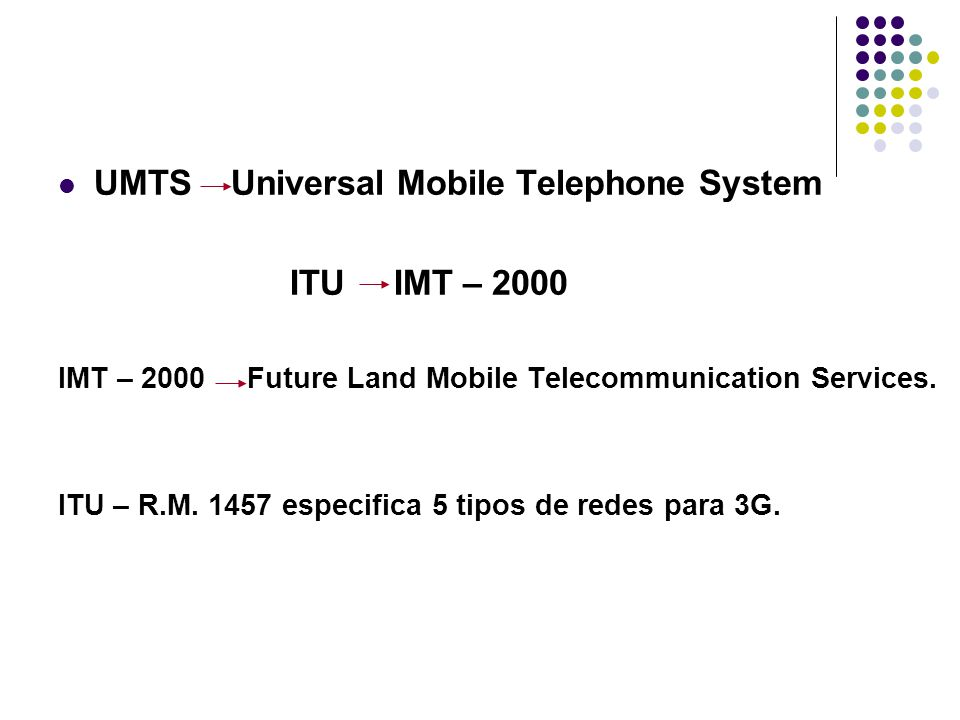 UMTS Universal Mobile Telephone System ITU IMT – 2000