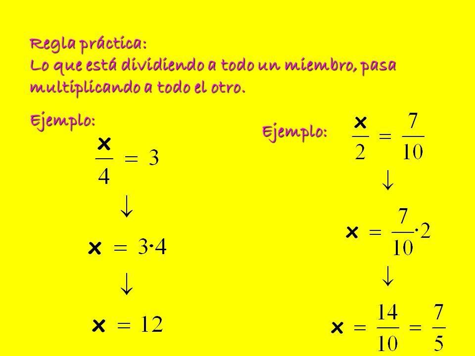 Regla práctica: Lo que está dividiendo a todo un miembro, pasa multiplicando a todo el otro.