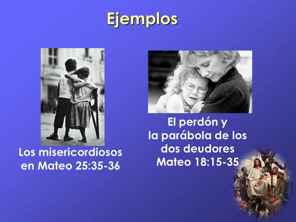 Ejemplos El perdón y la parábola de los dos deudores Mateo 18:15-35