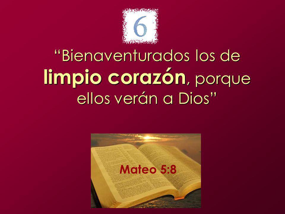 Bienaventurados los de limpio corazón, porque ellos verán a Dios