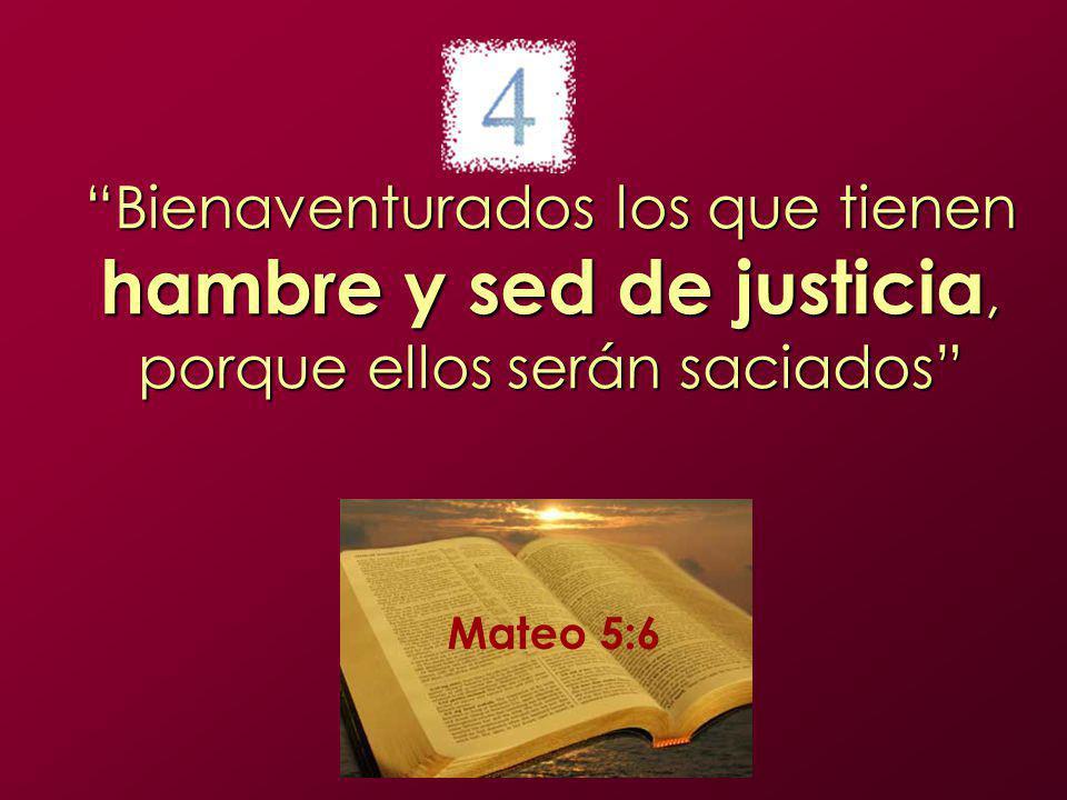 Bienaventurados los que tienen hambre y sed de justicia, porque ellos serán saciados