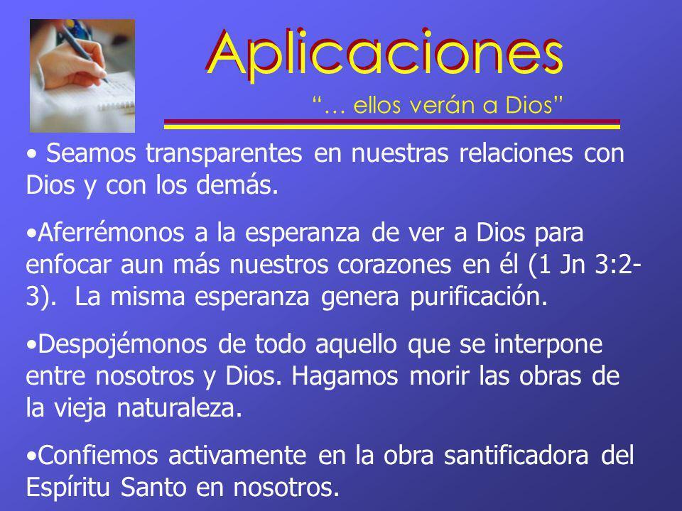 Aplicaciones … ellos verán a Dios Seamos transparentes en nuestras relaciones con Dios y con los demás.