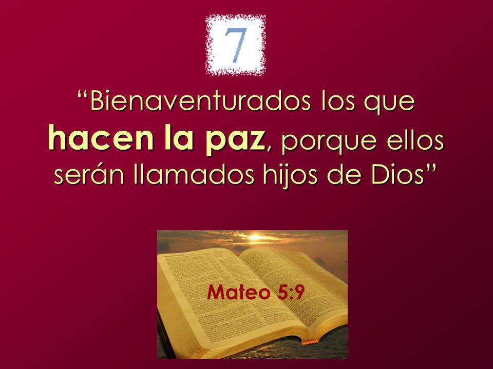 Bienaventurados los que hacen la paz, porque ellos serán llamados hijos de Dios