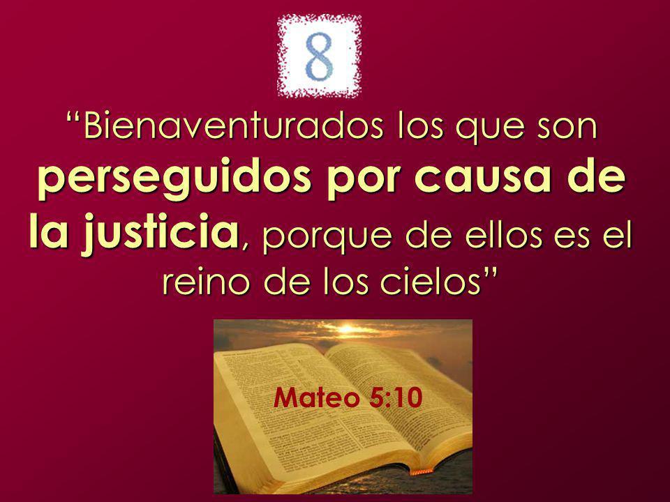 Bienaventurados los que son perseguidos por causa de la justicia, porque de ellos es el reino de los cielos
