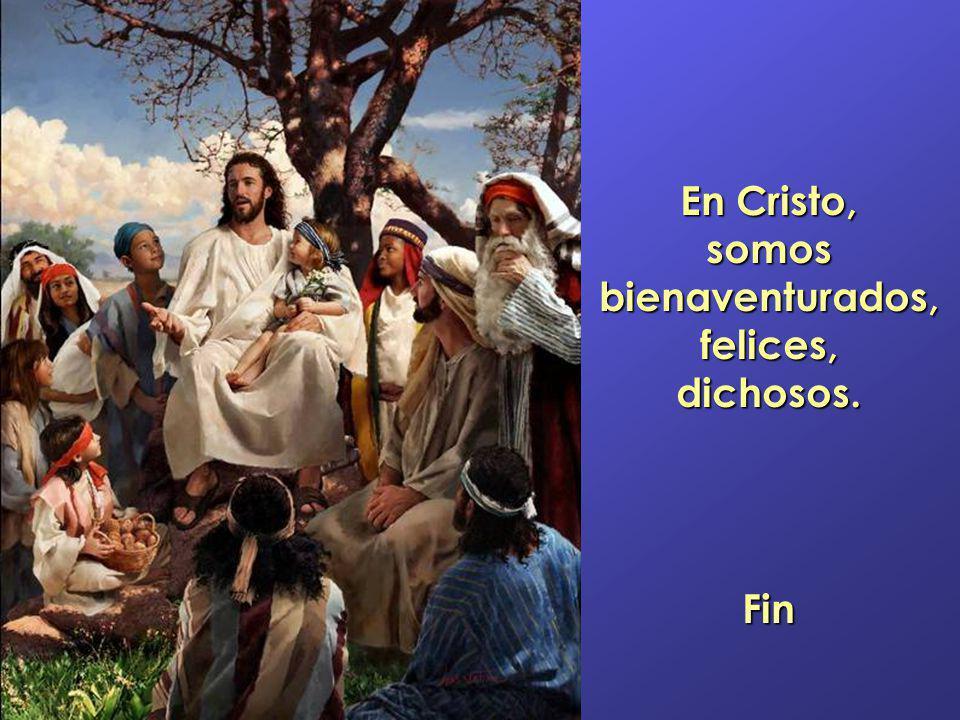 En Cristo, somos bienaventurados, felices, dichosos.