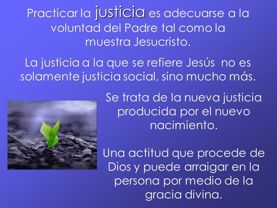 Se trata de la nueva justicia producida por el nuevo nacimiento.