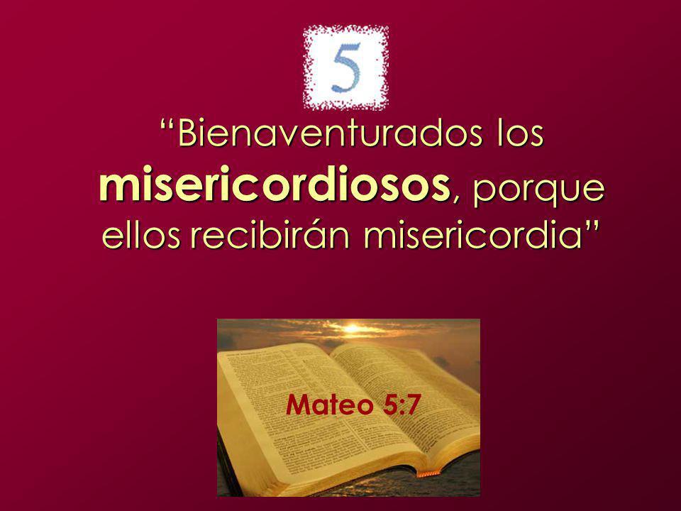 Bienaventurados los misericordiosos, porque ellos recibirán misericordia