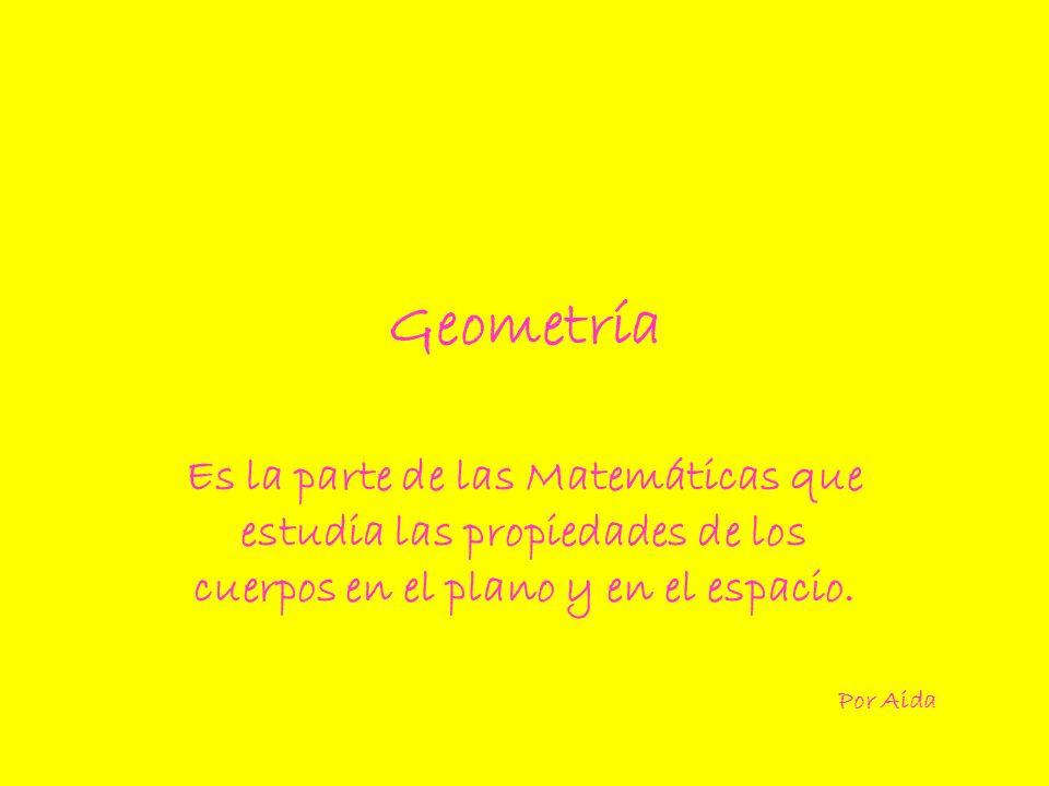 GeometríaEs la parte de las Matemáticas que estudia las propiedades de los cuerpos en el plano y en el espacio.