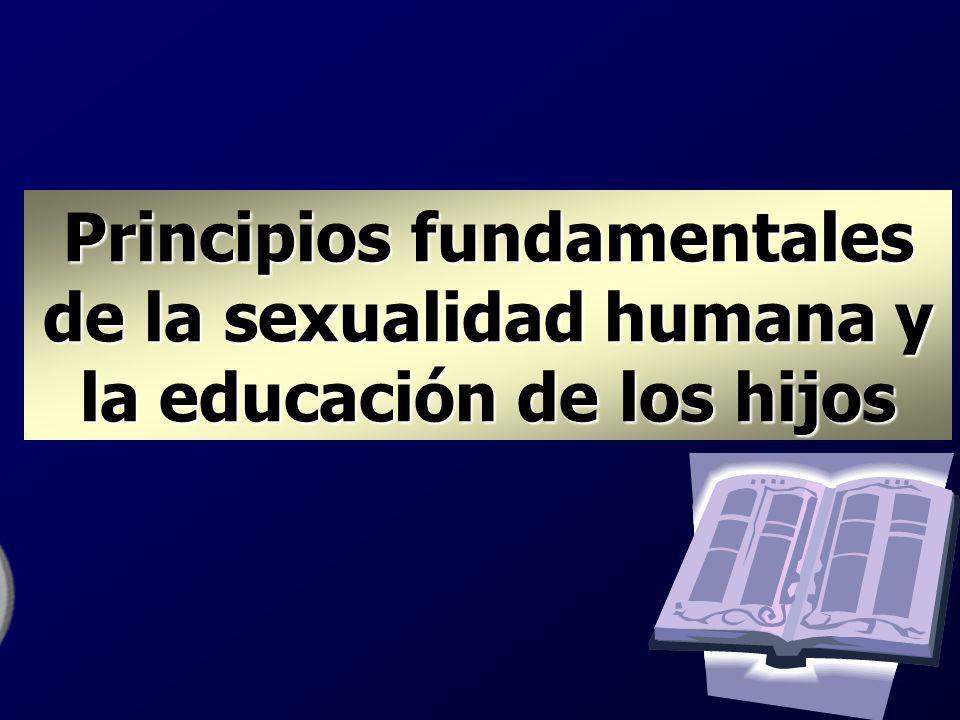 Principios fundamentales de la sexualidad humana y la educación de los hijos