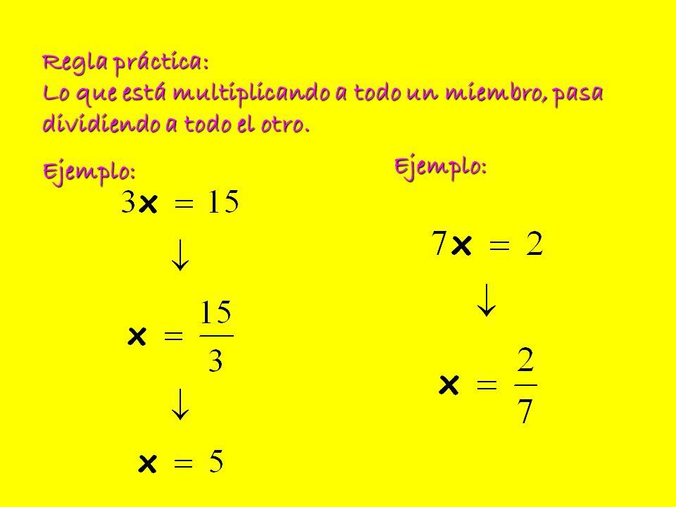 Regla práctica: Lo que está multiplicando a todo un miembro, pasa dividiendo a todo el otro.