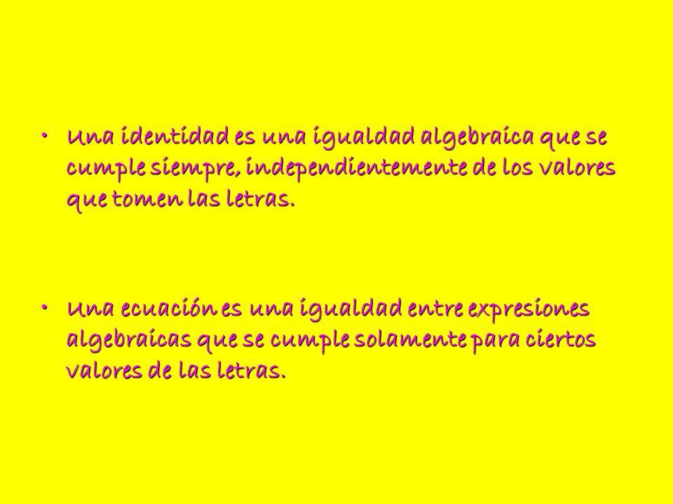 Una identidad es una igualdad algebraica que se cumple siempre, independientemente de los valores que tomen las letras.