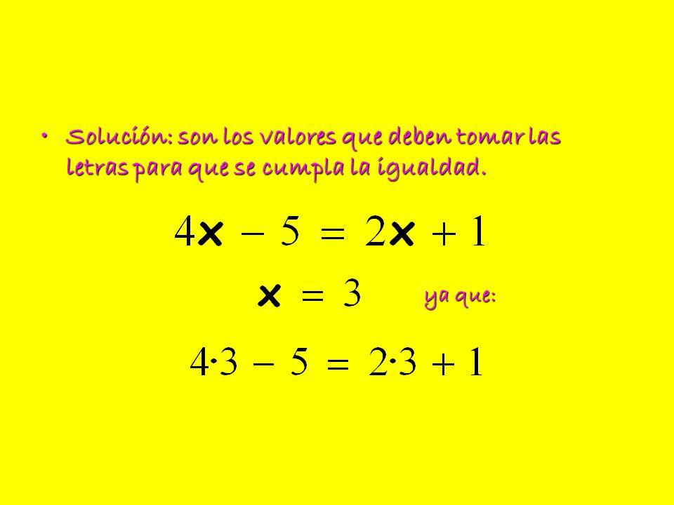 Solución: son los valores que deben tomar las letras para que se cumpla la igualdad.