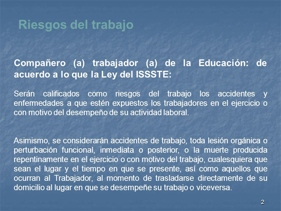 Riesgos del trabajo Compañero (a) trabajador (a) de la Educación: de acuerdo a lo que la Ley del ISSSTE: