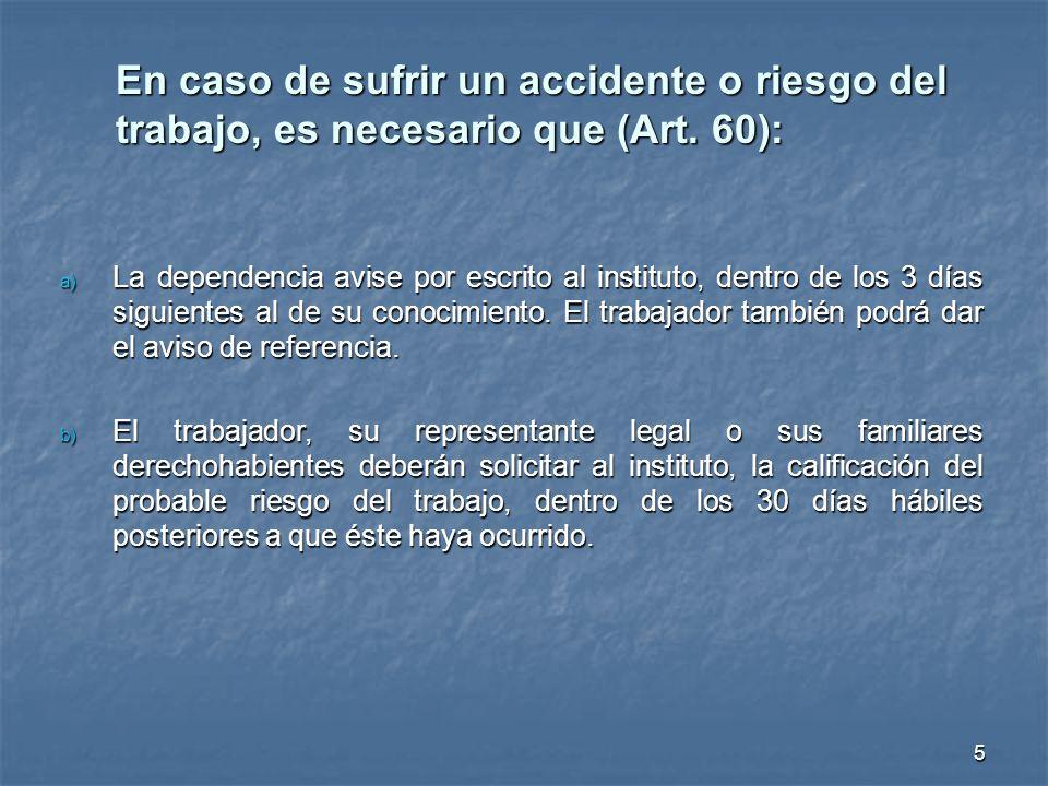 En caso de sufrir un accidente o riesgo del trabajo, es necesario que (Art. 60):