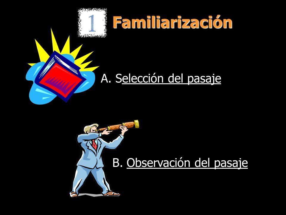 Familiarización A. Selección del pasaje B. Observación del pasaje