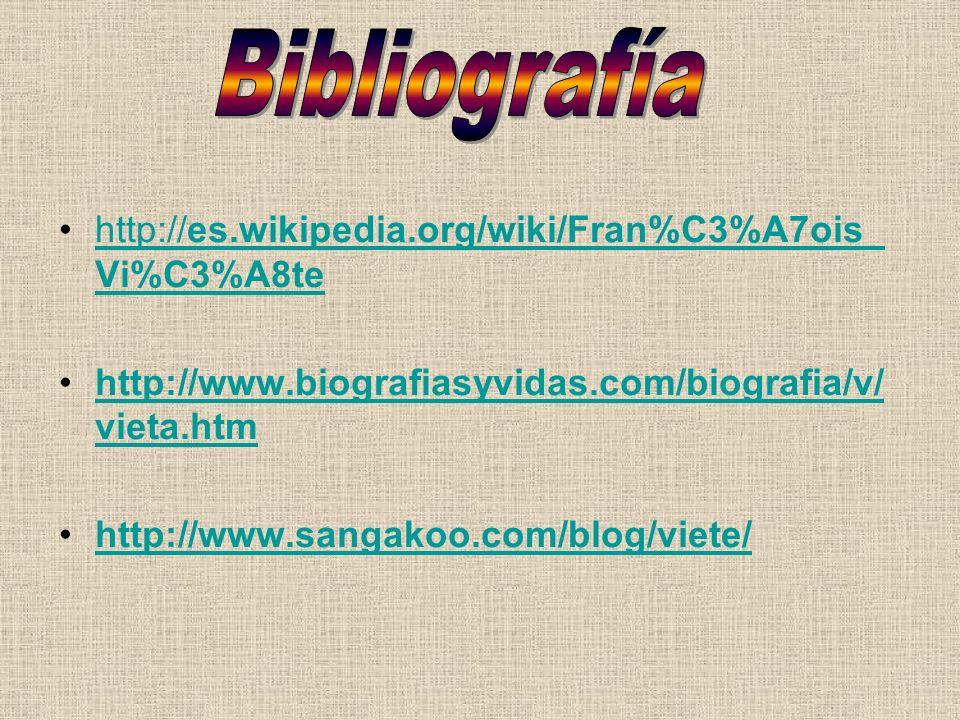 Bibliografía http://es.wikipedia.org/wiki/Fran%C3%A7ois_Vi%C3%A8te