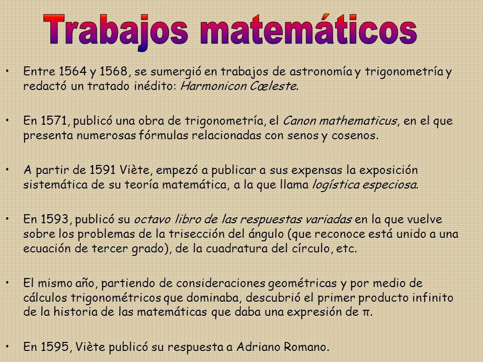 Trabajos matemáticos Entre 1564 y 1568, se sumergió en trabajos de astronomía y trigonometría y redactó un tratado inédito: Harmonicon Cœleste.