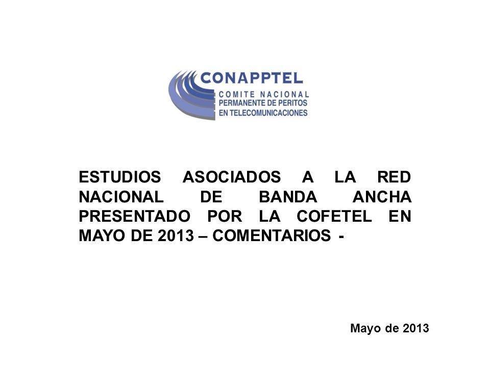 ESTUDIOS ASOCIADOS A LA RED NACIONAL DE BANDA ANCHA PRESENTADO POR LA COFETEL EN MAYO DE 2013 – COMENTARIOS -