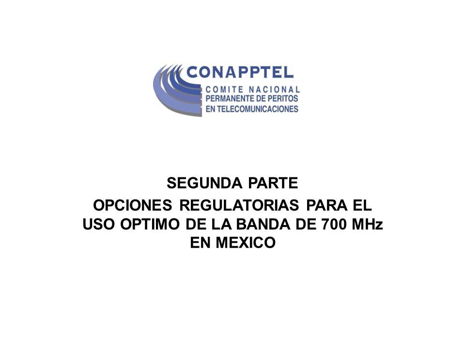 SEGUNDA PARTE OPCIONES REGULATORIAS PARA EL USO OPTIMO DE LA BANDA DE 700 MHz EN MEXICO