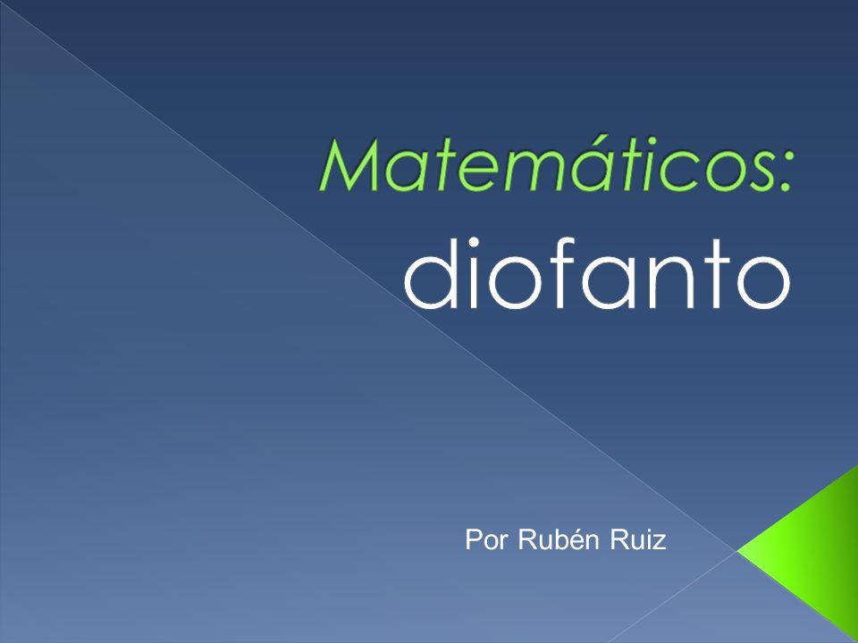 Matemáticos: diofanto Por Rubén Ruiz