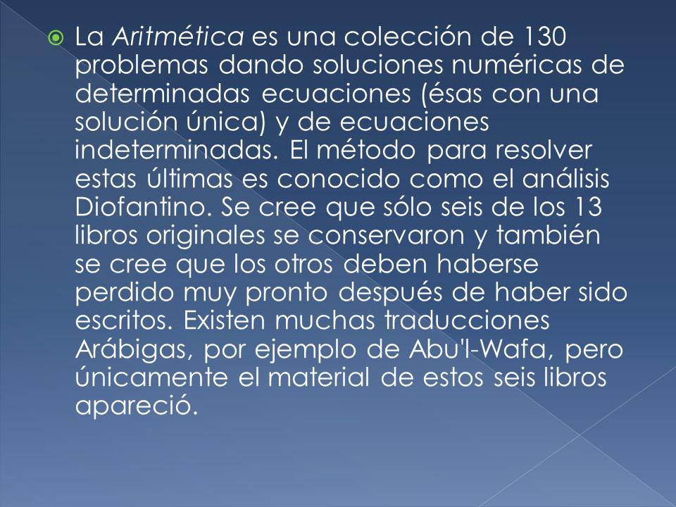 La Aritmética es una colección de 130 problemas dando soluciones numéricas de determinadas ecuaciones (ésas con una solución única) y de ecuaciones indeterminadas.