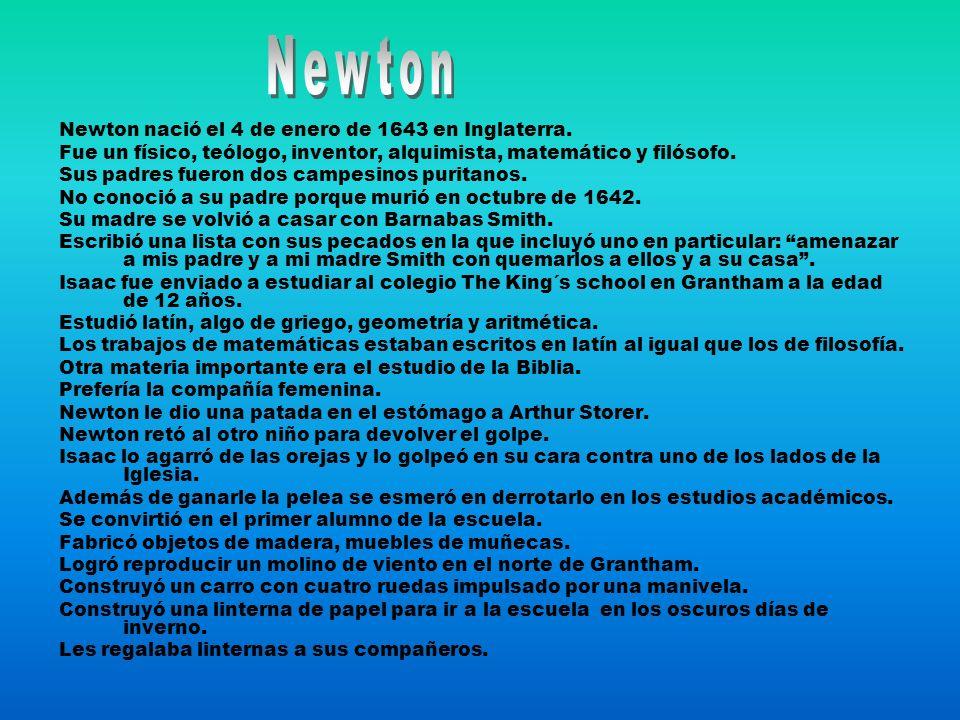 Newton Newton nació el 4 de enero de 1643 en Inglaterra.