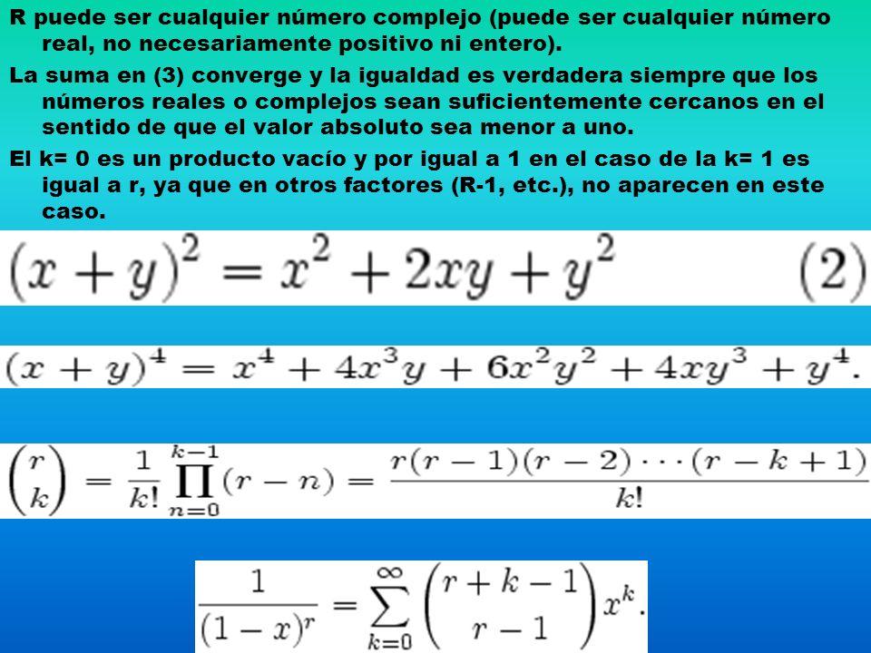 R puede ser cualquier número complejo (puede ser cualquier número real, no necesariamente positivo ni entero).