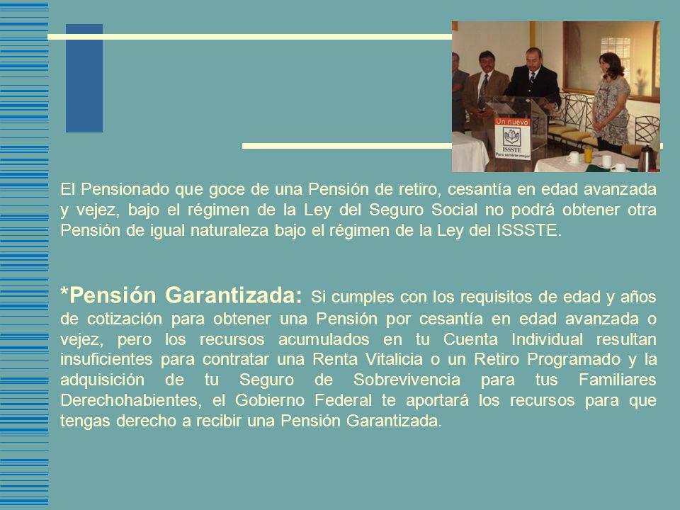 El Pensionado que goce de una Pensión de retiro, cesantía en edad avanzada y vejez, bajo el régimen de la Ley del Seguro Social no podrá obtener otra Pensión de igual naturaleza bajo el régimen de la Ley del ISSSTE.