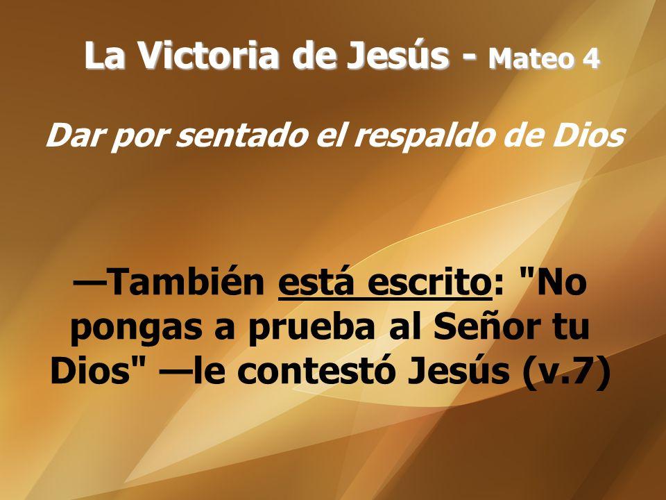 La Victoria de Jesús - Mateo 4 Dar por sentado el respaldo de Dios