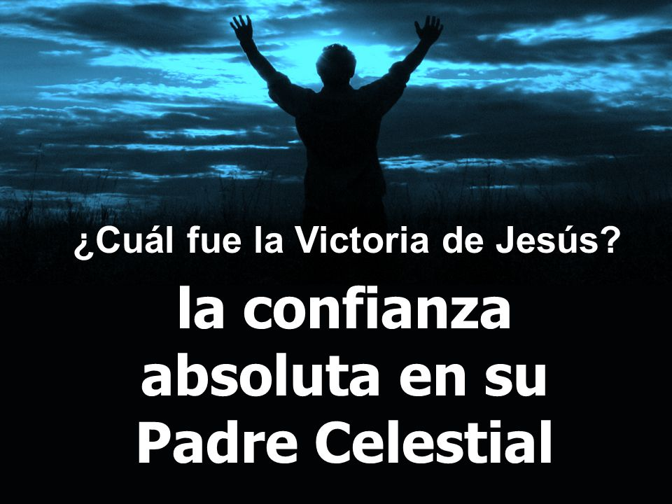 la confianza absoluta en su Padre Celestial