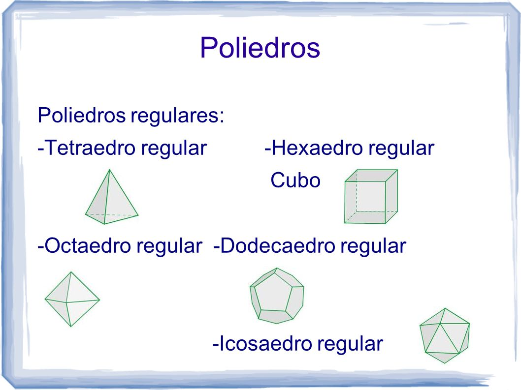 Poliedros Poliedros regulares: -Tetraedro regular -Hexaedro regular
