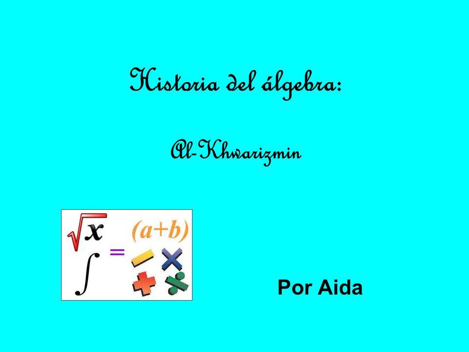 Historia del álgebra: Al-Khwarizmin Por Aida