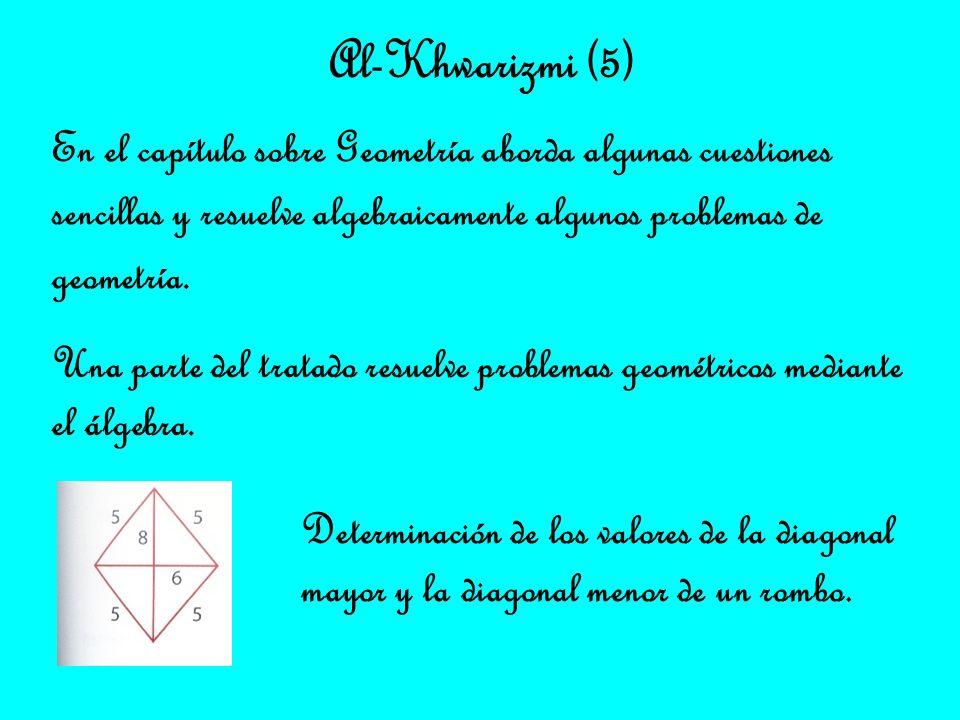 Al-Khwarizmi (5) En el capítulo sobre Geometría aborda algunas cuestiones. sencillas y resuelve algebraicamente algunos problemas de.