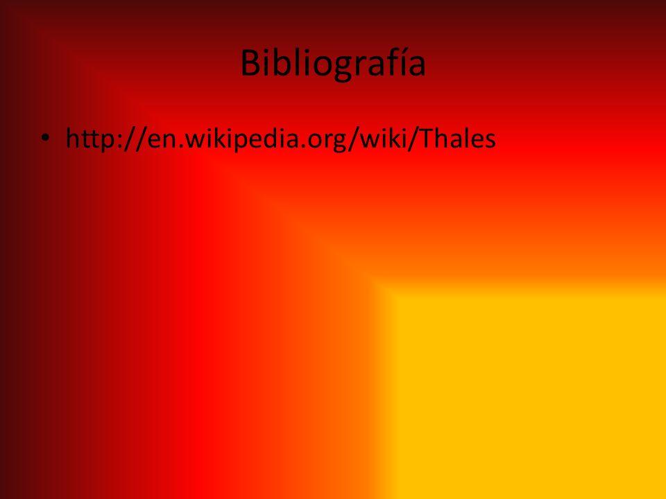 Bibliografía http://en.wikipedia.org/wiki/Thales