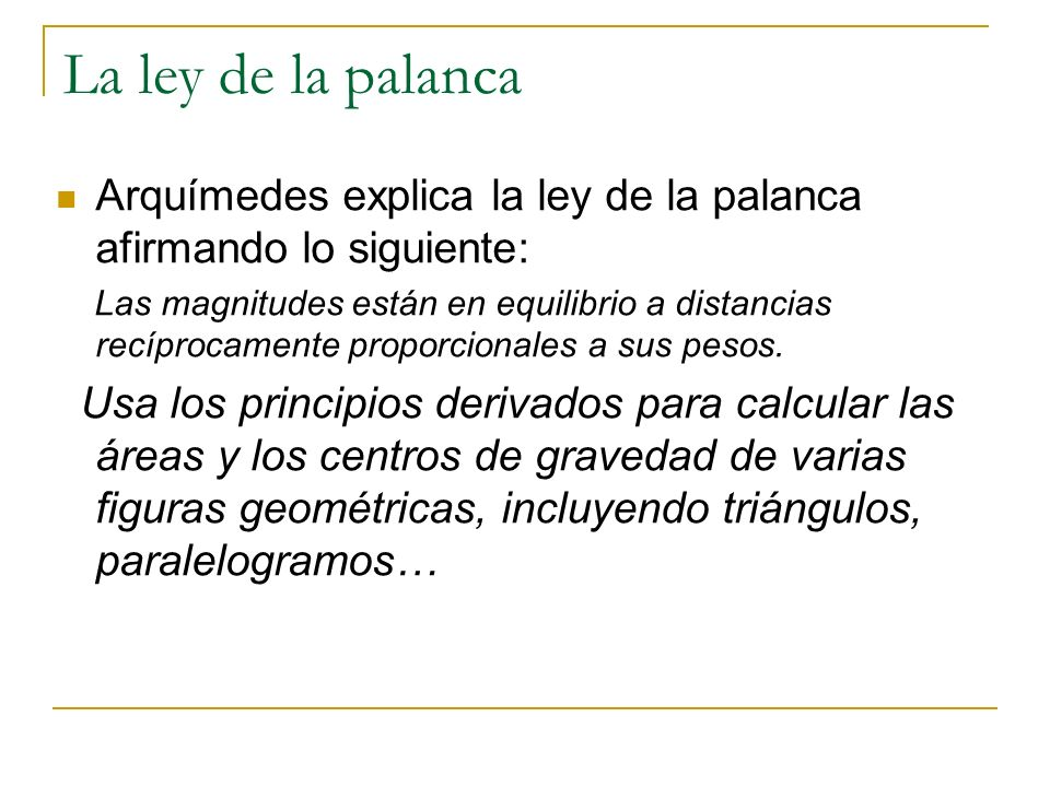 La ley de la palanca Arquímedes explica la ley de la palanca afirmando lo siguiente:
