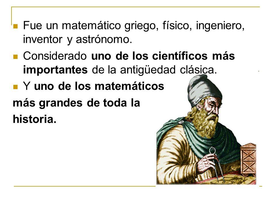 Fue un matemático griego, físico, ingeniero, inventor y astrónomo.