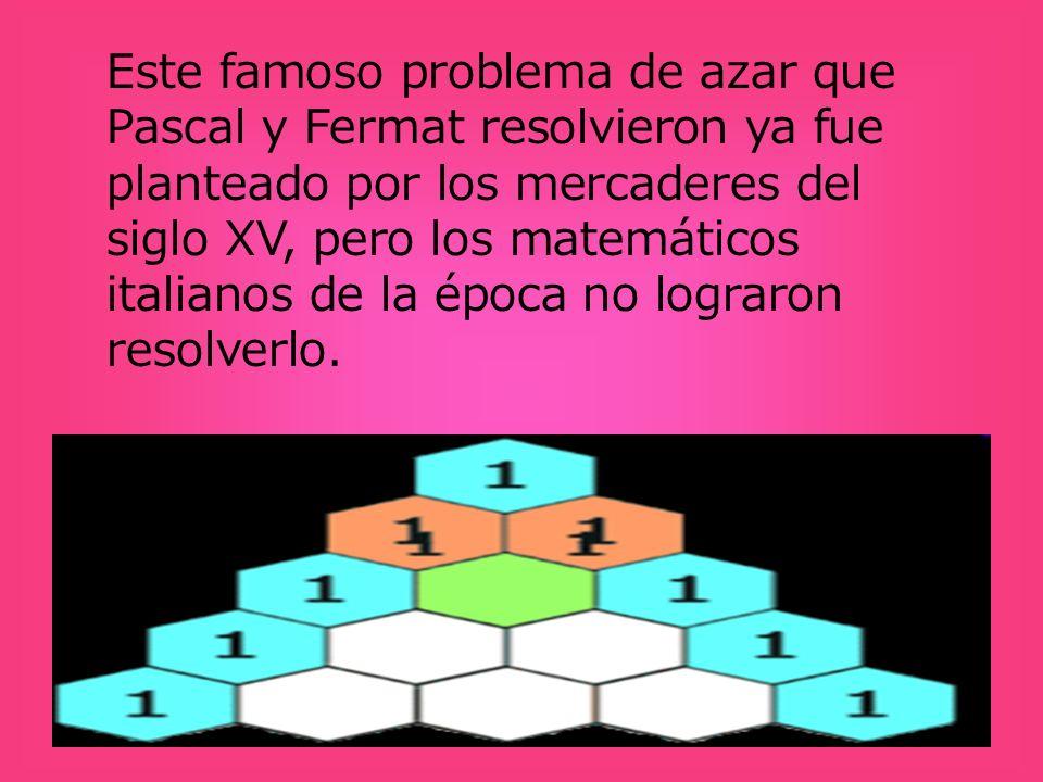 Este famoso problema de azar que Pascal y Fermat resolvieron ya fue planteado por los mercaderes del siglo XV, pero los matemáticos italianos de la época no lograron resolverlo.