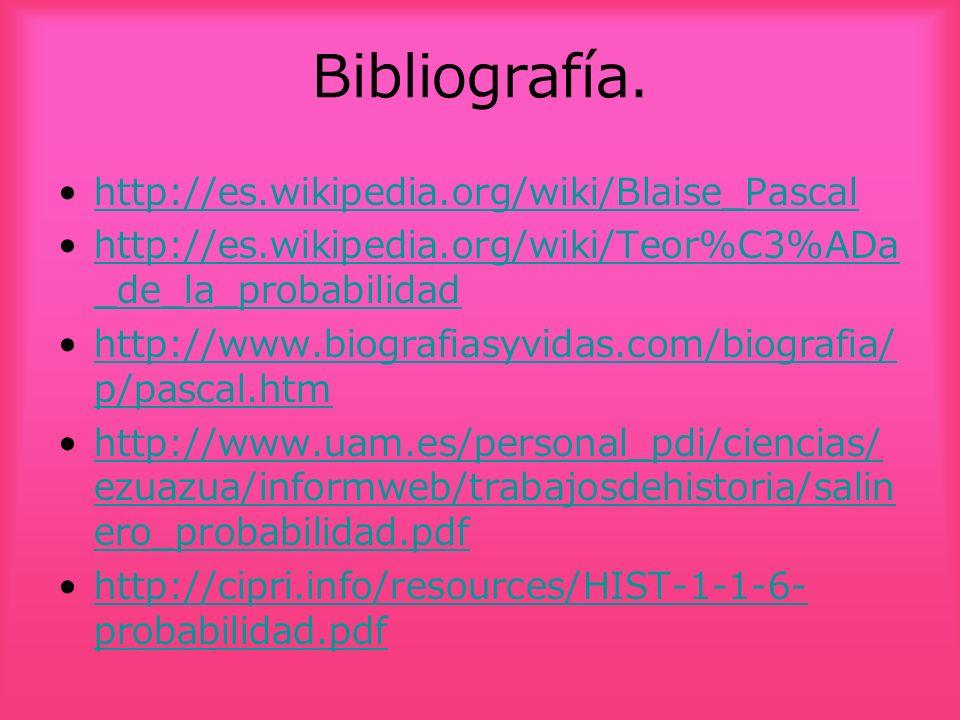 Bibliografía. http://es.wikipedia.org/wiki/Blaise_Pascal