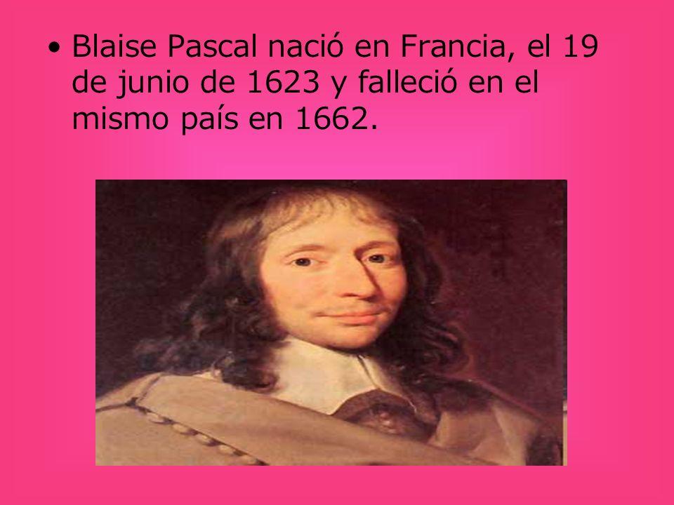 Blaise Pascal nació en Francia, el 19 de junio de 1623 y falleció en el mismo país en 1662.