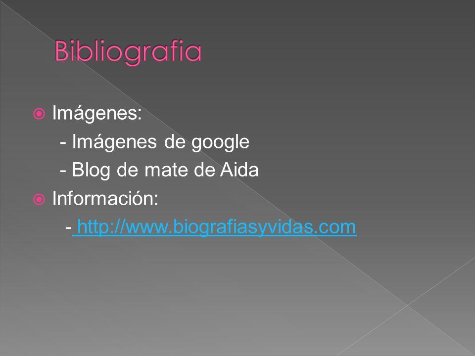 Bibliografia Imágenes: - Imágenes de google - Blog de mate de Aida