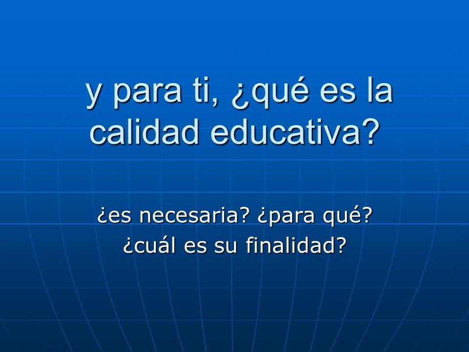y para ti, ¿qué es la calidad educativa