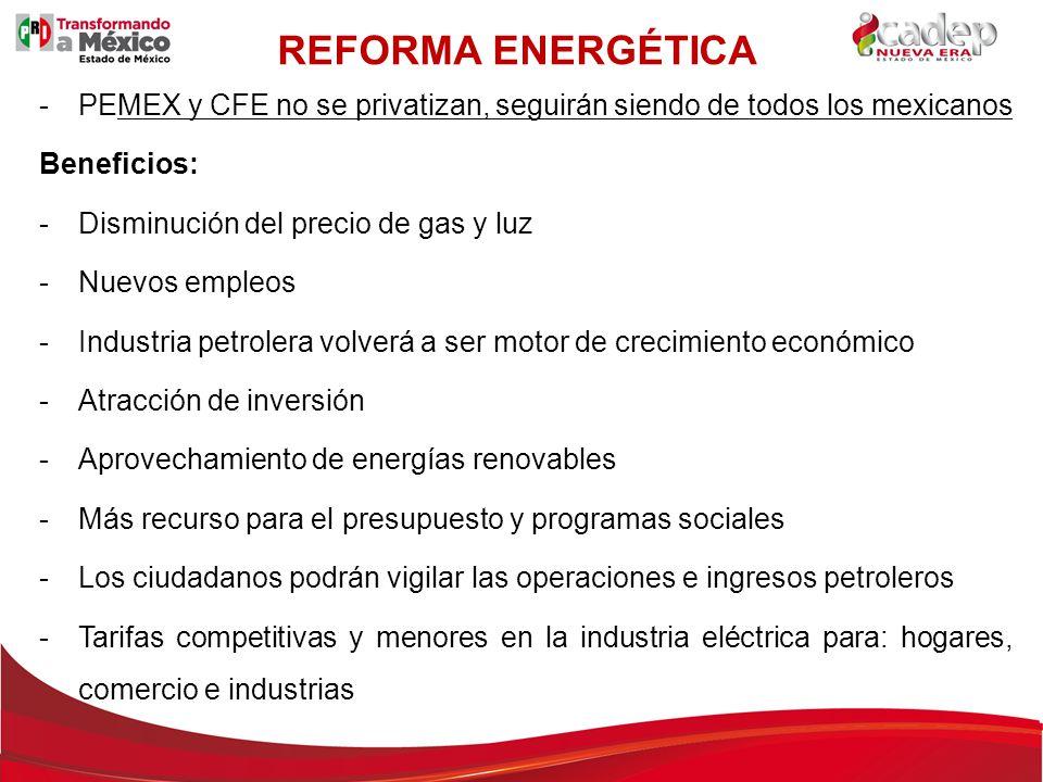 REFORMA ENERGÉTICA PEMEX y CFE no se privatizan, seguirán siendo de todos los mexicanos. Beneficios: