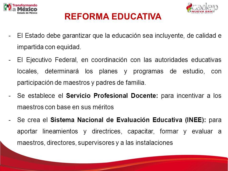 REFORMA EDUCATIVA El Estado debe garantizar que la educación sea incluyente, de calidad e impartida con equidad.