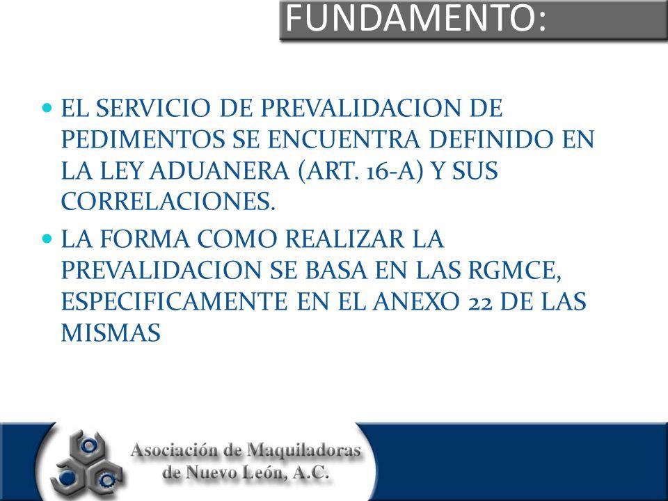 FUNDAMENTO: EL SERVICIO DE PREVALIDACION DE PEDIMENTOS SE ENCUENTRA DEFINIDO EN LA LEY ADUANERA (ART. 16-A) Y SUS CORRELACIONES.