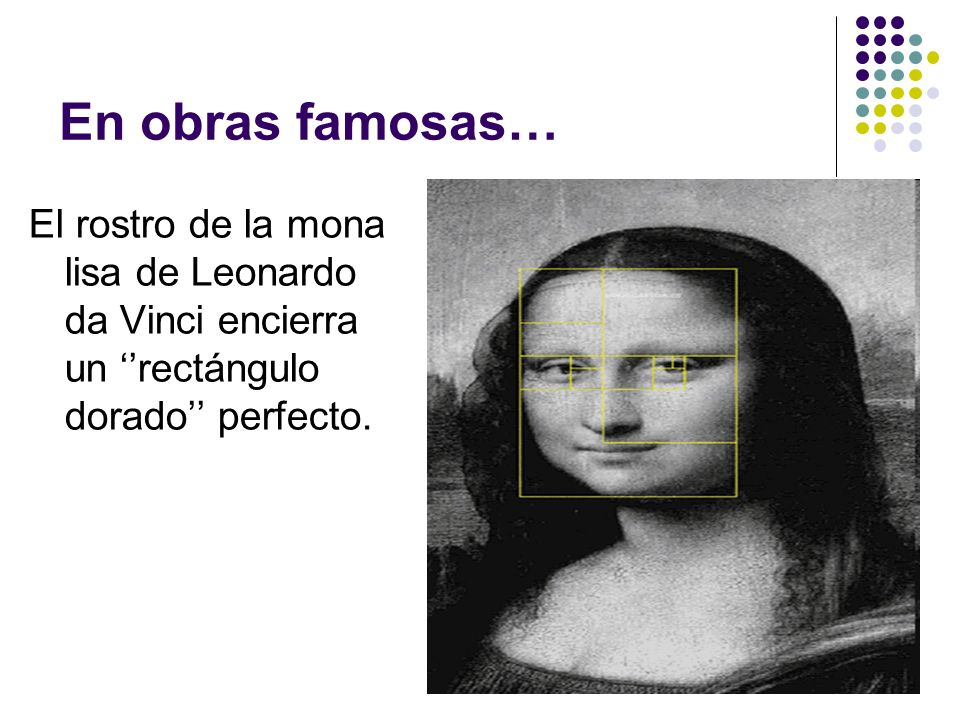 En obras famosas…El rostro de la mona lisa de Leonardo da Vinci encierra un ''rectángulo dorado'' perfecto.